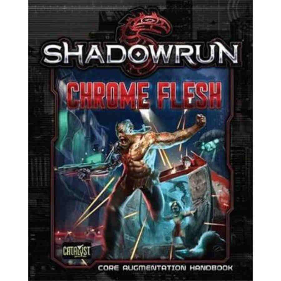 SHADOWRUN 5E: CHROME FLESH - CORE AUGMENTATION HANDBOOK